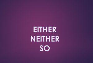 EITHER NEITHER E SO